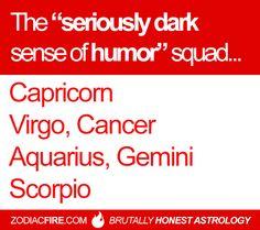 "The ""seriously dark sense of humor"" zodiac squad… ★// Capricorn // Virgo // Cancer Zodiac Sign ♋// Aquarius // Gemini // Scorpio //"