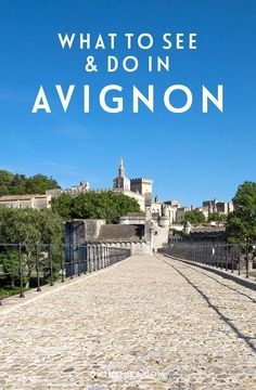 What to do and see in the city of Avignon in France's Provence region – from boat trips and bridges to historic palaces and wine tastings.