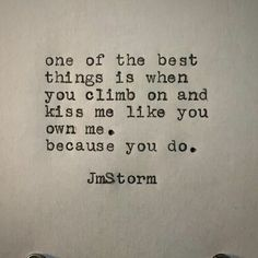 Climb on me and kiss me like you own me, because you do, babygirl. Poetry Quotes, Words Quotes, Sayings, Love Poems, Love Quotes For Him, The Words, R M Drake, Sweet Pictures, Jm Storm Quotes