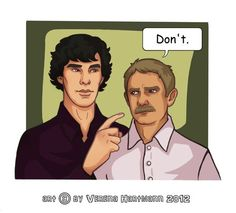 """After 3 years…  """"So…your new girlfriend likes your mustache?""""  """"Yes.""""  """"And…uhm…you like it, too?""""  """"Sherlock, get to the point!""""  """"Can I touch it?"""""""
