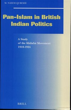 Pan-Islam in British Indian Politics: A Study of the Khilafat Movement, 1918 ... - M. Naeem Qureshi - Google Books