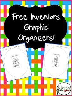 Educating to the Core: Free Inventors Graphic Organizers!