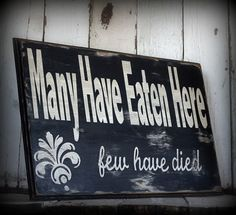Many Have Eaten Here.few have died Painted and distressed wood sign - Rustic, Home Decor, Wall Art, Kitchen Art funny and true Sweet Home, Funny Signs, Diy Signs, Funny Kitchen Signs, Sign Quotes, Chalkboard Quotes, How To Distress Wood, My New Room, Wooden Signs