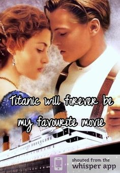 Titanic will forever be my favourite movie