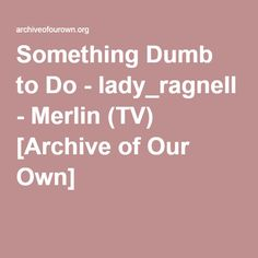 Something Dumb to Do - lady_ragnell The cardinal rule of being a wedding planner is not falling in love with the bride or groom. Arthur's never had trouble with that rule. Archive Of Our Own, Merlin, Dumb And Dumber, Falling In Love, Wedding Planner, Groom, Bride, Lady, Wedding Bride