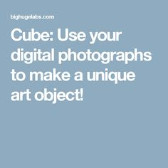 Cube: Use your digital photographs to make a unique art object!