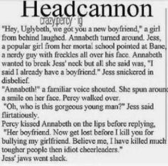I wanna shove Jess's head in a toilet. No one but Annabeth can make a move on Percy