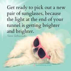 Get ready to pick out a new pair of sunglasses because the light at the end of your tunnel is getting brighter and brighter. #notsalmon #faith #expectmiracles #movingon #hope #patience #inspirational #quotes