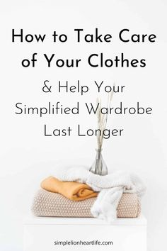 How to Take Care of Your Clothes & Help Your Simplified Wardrobe Last Longer. Simple tips to help you learn how to take care of your clothes and help them last longer and extend the life of your wardrobe. Without needing to spend much extra time doing laundry or taking care of clothes! #simplewardrobe #simplifiedwardrobe #capsulewardrobe #laundrytips #howtotakecareofclothes #minimalistwardrobe #capsulewardrobetips