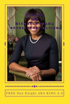 King A G says Michelle Obama experienced racism: Racism is a sad state of affairs today (1) (Volume 1) by Free Dan Edward Knight Sr, http://www.amazon.com/dp/1497575966/ref=cm_sw_r_pi_dp_ceHrtb0WK7SVC