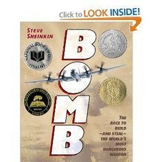 Bomb: The Race to Build--and Steal--the World's Most Dangerous Weapon (Newbery Honor Book): Steve Sheinkin: 9781596434875: Amazon.com: Books