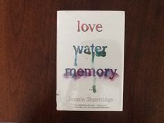 Love Water Memory by Jennie Shortridge - A good story about a woman who gets amnesia as her 40th birthday approaches.