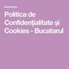 Politica de Confidenţialitate și Cookies - Bucatarul Blog, Blogging