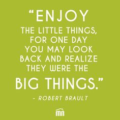 """""""ENJOY THE LITTLE THINGS..."""" - BRAULT #quote #home #realestate"""