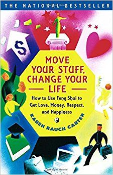 Amazon.com: Move Your Stuff, Change Your Life: How to Use Feng Shui to Get Love, Money, Respect, and Happiness (9780684866048): Karen Rauch Carter, Jeff Fessler: Books