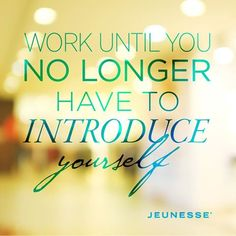 Work until you no longer have to introduce yourself. Join Now! http://wrinkles911.com/opportunity/  #network #success #jeunesse #jeunesseopportunities