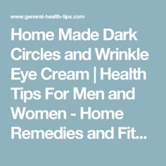 Home Made Dark Circles and Wrinkle Eye Cream   Health Tips For Men and Women - Home Remedies and Fitness Tips