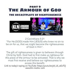 Join the conversation with us, as we discuss in our new taping: The Breastplate of Righteousness; in our Armour of God series.  THE BREASTPLATE OF RIGHTEOUSNESS This piece of the body armour is accessible when we come into right living with God - righteousness.  We cannot make ourselves righteous (lest we condemn ourselves when things happen), our righteousness is FROM God and OF God. Righteousness is a gift that comes to us through Jesus Christ and we receive it by faith.  Believe it…