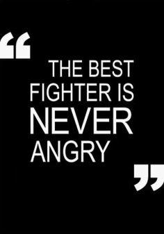 El millor lluitador no està mai enfadat.