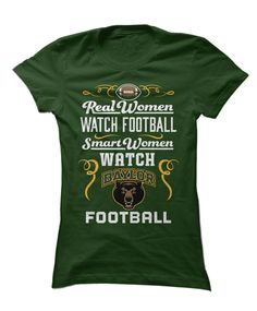 """Real women watch football; Smart women watch Baylor football"" T-shirt // #SicEm"