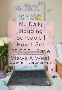 Dolly Dowsie: My Daily Blogging Schedule | How I Get 25000 Page Views A Week :hearts: