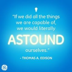 If we all did the things we are capable of doing, we would literally astound