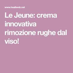 Le Jeune: crema innovativa rimozione rughe dal viso!