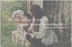 PS - I'm still waiting for you to be the one I'm waiting for... Relient K lyrics. <3