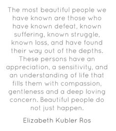 Beautiful people do not just happen ♡