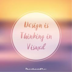 """""""Design is Thinking in Visual"""" - Here at LearnPlay we always strive to create design work we can be proud of! #LoveLearning #10yearsoflove #LoveDesign #Design"""