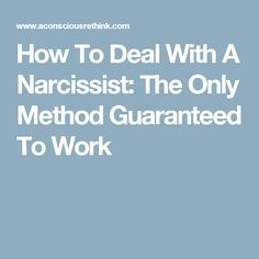 How To Deal With A Narcissist: The Only Method Guaranteed To Work