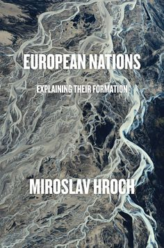 European nations : explaining their formation / Miroslav Hroch.     Verso, 2015