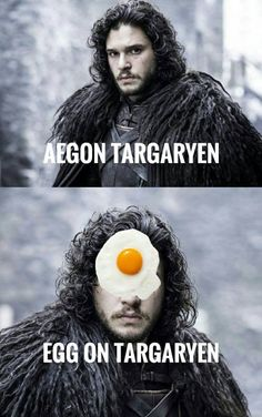 First he's a bastard, now he's Egg on Targaryen. Poor Jon! Game of Thrones.