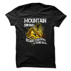 Mountain bike t-shirt, because other sports only requir T Shirt, Hoodie, Sweatshirts - design a shirt #fashion #clothing