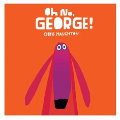 Oh No, George! by Chris Haughton