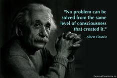 "Inspirational Quote: ""No problem can be solved from the same level of consciousness that created it."" ~ Albert Einstein"