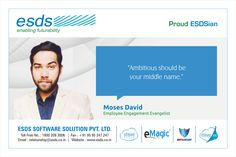 """""""Ambitious should be your middle name."""" - Moses David, Employee Engagement Evangelist #Proud #ESDSian #ThoughtLeader ESDS - Fully Managed Datacenter & #CloudSolutions Company"""