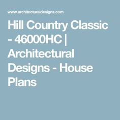 Hill Country Classic - 46000HC | Architectural Designs - House Plans