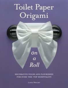Toilet Paper Origami on a Roll: Decorative: Linda Wright