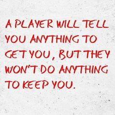 This is so true...ex bf is a big time player....beware ladies...