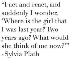 ..what would she think of me now? -Sylvia Plath