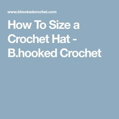 How To Size a Crochet Hat - B.hooked Crochet