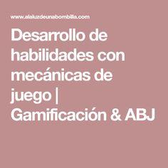 Desarrollo de habilidades con mecánicas de juego | Gamificación & ABJ
