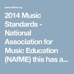 2014 Music Standards - National Association for Music Education (NAfME) this has all of the standards for all grades and categories