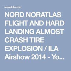 NORD NORATLAS FLIGHT AND HARD LANDING ALMOST CRASH TIRE EXPLOSION / ILA Airshow 2014 - YouTube