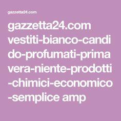 gazzetta24.com vestiti-bianco-candido-profumati-primavera-niente-prodotti-chimici-economico-semplice amp