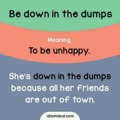 Be Down In The Dumps