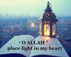 Oh Allah place light in my heart..