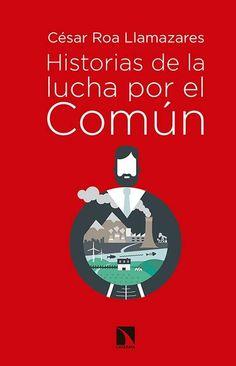 Historias de la lucha por el Común : Bienes comunales, carrera imperialista y socialismo de estado (1880-1930) / César Roa Llamazares (2016)