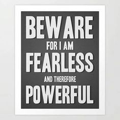 Fearless therefore powerful